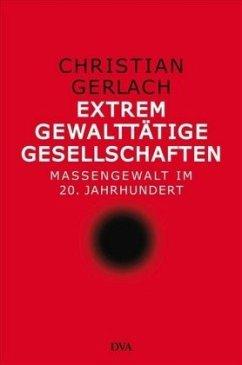 Extrem gewalttätige Gesellschaften - Gerlach, Christian
