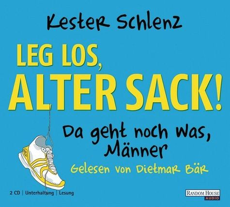 Leg' los, alter Sack!, 2 Audio-CDs - Schlenz, Kester