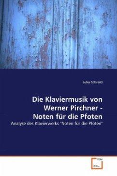 Die Klaviermusik von Werner Pirchner - Noten für die Pfoten - Schreitl, Julia