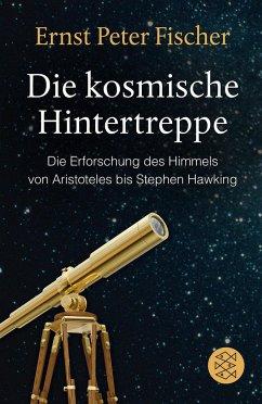 Die kosmische Hintertreppe - Fischer, Ernst P.