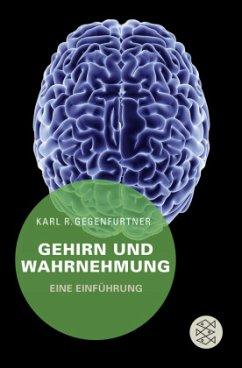 Gehirn und Wahrnehmung - Gegenfurtner, Karl R.