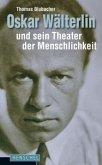 Oskar Wälterlin und sein Theater der Menschlichkeit
