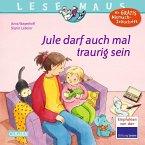 Jule darf auch mal traurig sein / Lesemaus Bd.129