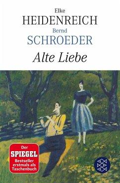 Alte Liebe - Heidenreich, Elke; Schroeder, Bernd