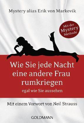 Wie Sie jede Nacht eine andere Frau rumkriegen von Erik von Markovik - Taschenbuch - buecher.de