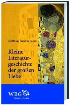 Kleine Literaturgeschichte der großen Liebe - Luserke-Jaqui, Matthias