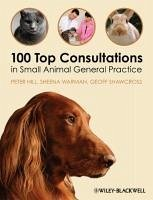 100 Top Consultations in Small Animal General Practice - Hill, Peter; Warman, Sheena; Shawcross, Geoff