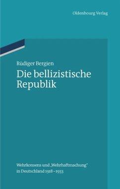 Die bellizistische Republik - Bergien, Rüdiger