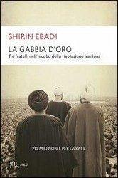 La gabbia d'oro. Tre fratelli nell'incubo della rivoluzione iraniana - Ebadi, Shirin