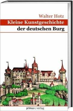 Kleine Kunstgeschichte der deutschen Burg - Hotz, Walter