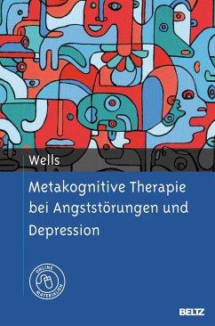 Metakognitive Therapie bei Angststörungen und Depression - Wells, Adrian