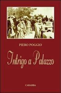 Intrigo a palazzo - Poggio, Piero