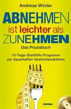 Abnehmen ist leichter als Zunehmen. Das Praxisbuch, m. Audio-CD - Winter, Andreas