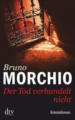 Der Tod verhandelt nicht - Morchio, Bruno