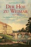 Der Hof zu Weimar privat. Von Herzog Wilhelm bis zur Goethezeit