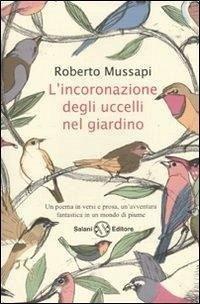 L'incoronazione degli uccelli nel giardino - Mussapi, Roberto