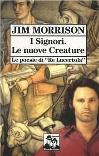 I signori. Le nuove creature. Le poesie di Re lucertola - Morrison, Jim