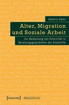 Alter, Migration und Soziale Arbeit - Hahn, Kathrin
