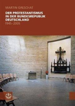 Der Protestantismus in der Bundesrepublik Deutschland (1945-2005) - Greschat, Martin