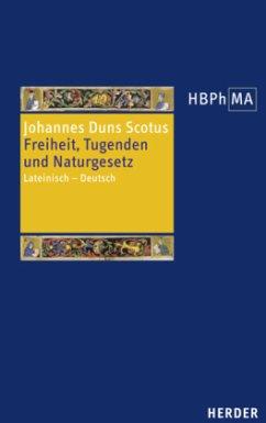 Freiheit, Tugenden und Naturgesetz / Herders Bibliothek der Philosophie des Mittelalters (HBPhMA) 27 - Johannes Duns Scotus