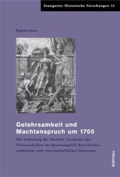 Gelehrsamkeit und Machtanspruch um 1700 - Joos, Katrin