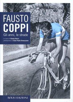 Fausto Coppi. Gli anni, le strade - Rossi, Gianni