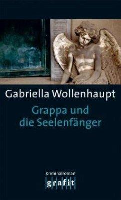 Grappa und die Seelenfänger / Maria Grappa Bd.21 - Wollenhaupt, Gabriella