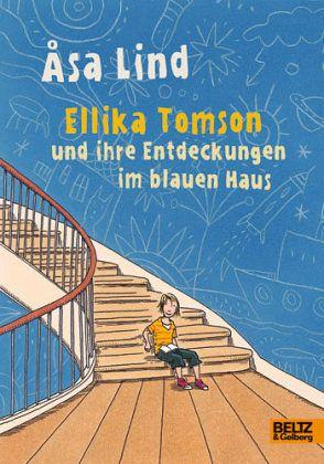 Ellika Tomson und ihre Entdeckungen im blauen Haus - Lind, Asa