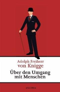 Über den Umgang mit Menschen - Knigge, Adolph Frhr. von