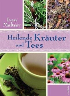 Heilende Kräuter und Tees - Maltsev, Ivan