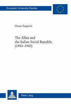 The Allies and the Italian Social Republic (1943-1945) - Foppiani, Oreste