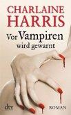 Vor Vampiren wird gewarnt / Sookie Stackhouse Bd.10