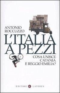 L'Italia a pezzi. Cosa unisce Catania e Reggio Emilia? - Roccuzzo, Antonio