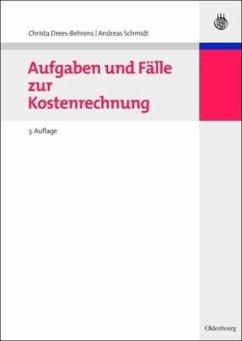 Aufgaben und Fälle zur Kostenrechnung - Drees-Behrens, Christa; Schmidt, Andreas
