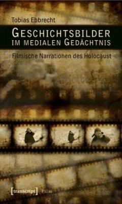 Geschichtsbilder im medialen Gedächtnis - Ebbrecht, Tobias