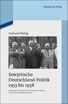 Sowjetische Deutschland-Politik 1953 bis 1958 - Wettig, Gerhard