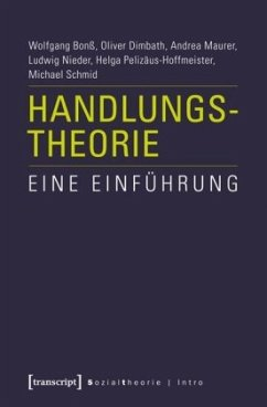 Handlungstheorie - Bonß, Wolfgang; Nieder, Ludwig; Pelizäus-Hoffmeister, Helga; Dimbath, Oliver; Maurer, Andrea; Schmid, Michael