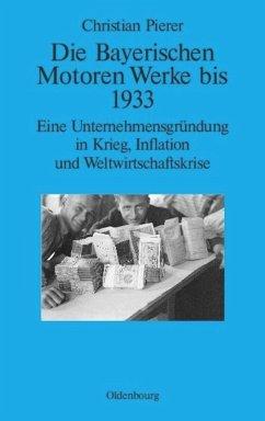 Die Bayerischen Motoren Werke bis 1933 - Pierer, Christian