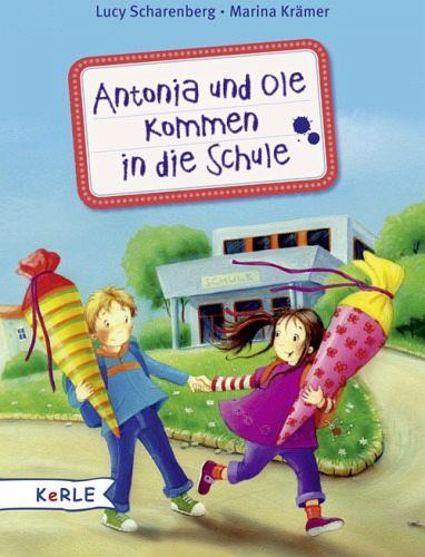 Antonia und Ole kommen in die Schule - Scharenberg, Lucy; Krämer, Marina