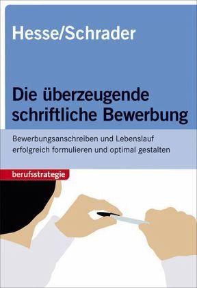 Die überzeugende schriftliche Bewerbung - Hesse, Jürgen; Schrader, Hans-Christian