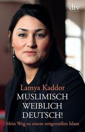 Muslimisch - weiblich - deutsch! - Kaddor, Lamya