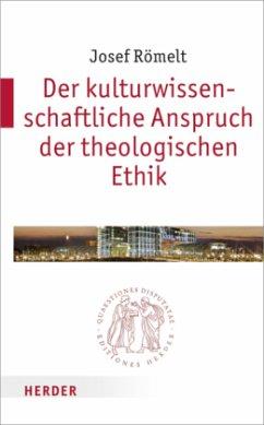 Der kulturwissenschaftliche Anspruch der theologischen Ethik - Römelt, Josef