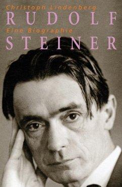 Rudolf Steiner - Eine Biographie - Lindenberg, Christoph