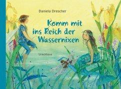 Komm mit ins Reich der Wassernixen - Drescher, Daniela