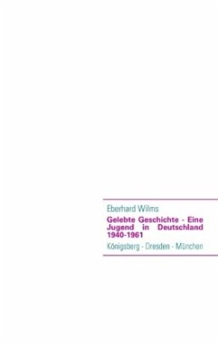 Gelebte Geschichte - Eine Jugend in Deutschland 1940-1961