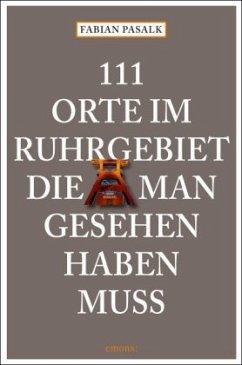 111 Orte im Ruhrgebiet, die man gesehen haben muss - Pasalk, Fabian