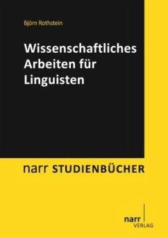 Wissenschaftliches Arbeiten für Linguisten - Rothstein, Björn