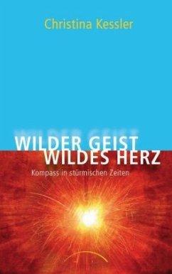 Wilder Geist - Wildes Herz - Kessler, Christina