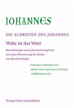 Wahr ist das Wort / Die Schriften des Johannes Bd.2