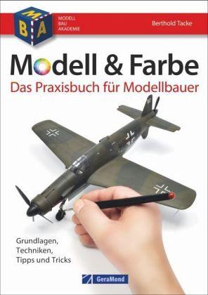 Modell & Farbe. Das Praxisbuch für Modellbauer - Tacke, Berthold